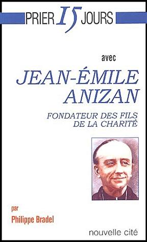 """Jacquette du livre """"Prier 15 jours avec Jean-Emile Anizan, Fondateur des Fils de la Charité"""""""