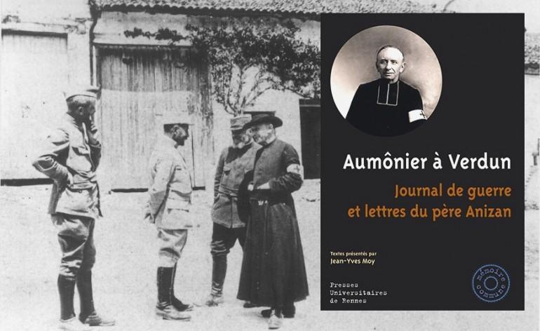 Jean-Yves MOY, Aumônier à Verdun : journal de guerre et lettres du père Anizan, Rennes, Presses universitaires de Rennes, « Histoire, Mémoire commune », 09/2015, 196 p., 16 €