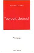"""René LELIEVRE, """"Toujours debout"""", Editions Bénévent, 2007"""